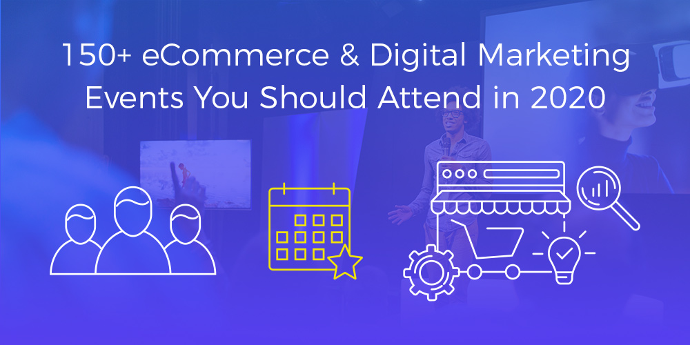 150+ eCommerce & Digital Marketing Events You Should Attend in 2020