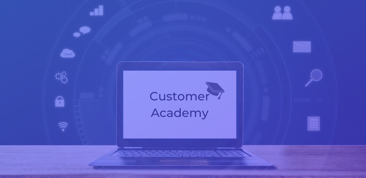 Customer Training: Why You Should Create an Academy for Your Customers