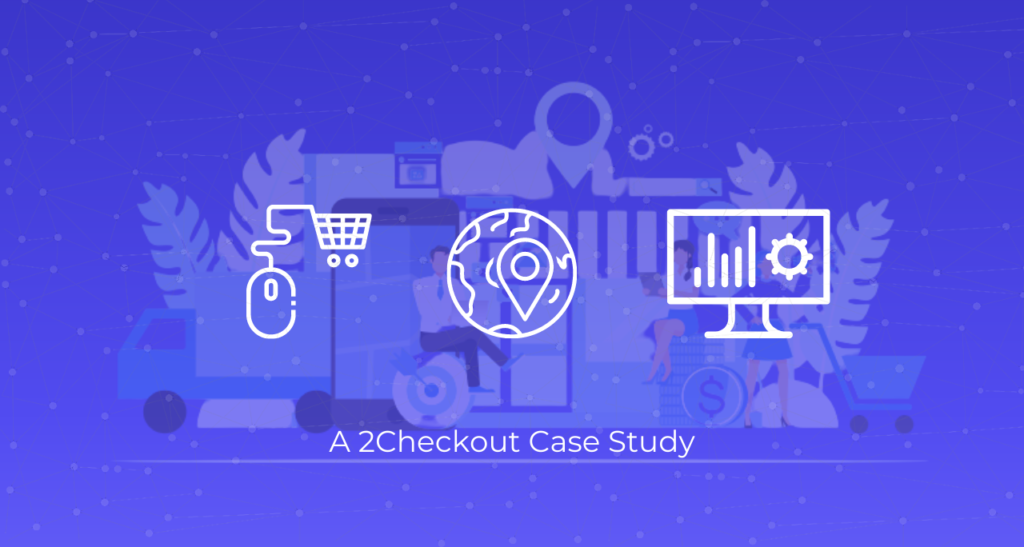 The Importance of Cart Flow in Global eCommerce. A 2Checkout Case Study