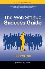 The Web Startup Success Guide, by Bob Walsh