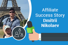 Affiliate Success Story – Dmitrii Nikolaev