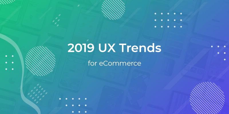 2019 UX Trends for eCommerce » Rethink Commerce Blog